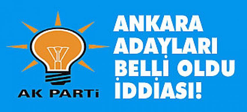 Ak Parti'nin Ankara adayları belli oldu iddiası